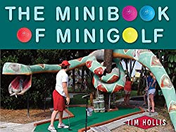 Image: The Minibook of Minigolf, by Tim Hollis (Author). Publisher: Seaside Publishing (April 14, 2015)