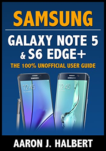 Samsung Galaxy Note 5 & S6 Edge+: The 100% Unofficial User Guide (English Edition)