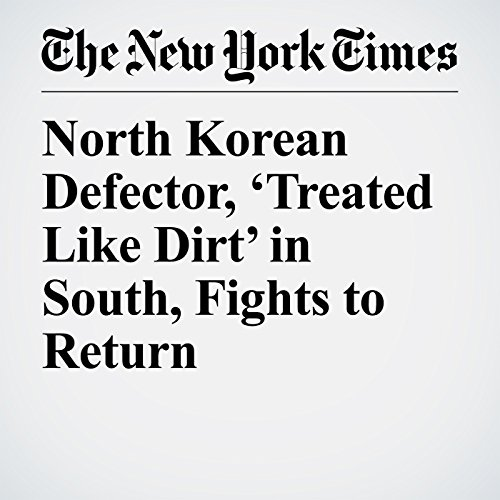 North Korean Defector, 'Treated Like Dirt' in South, Fights to Return copertina
