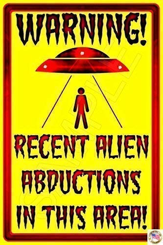 UFO ALIEN ABDUCTIONS Sign 8'x12' Made In USA All Weather Metal. Man Cave Funny Alien Area 51 Roswell Bar Sign
