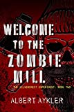 Welcome to the Zombie Mill: An Impending Apocalypse Zombie Novel (The Silvercrest Experiment Book 2)