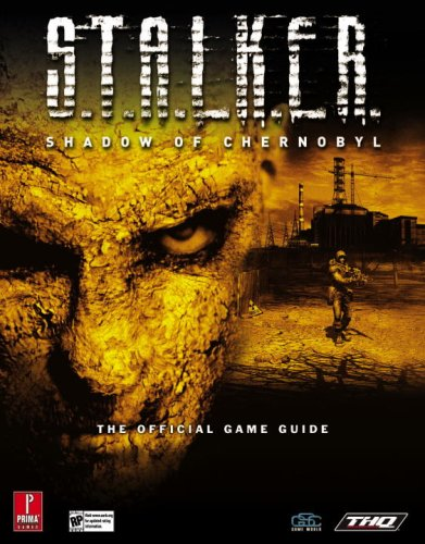 S.T.A.L.K.E.R.: Shadow of Chernobyl: Prima Official Game Guide
