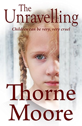 Book: The Unravelling - Children can be very very cruel by Thorne Moore