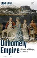 Unhomely Empire: Whiteness and Belonging, C.1760-1830 (Empire's Other Histories)