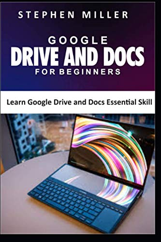 GOOGLE DRIVE AND DOCS FOR BEGINNERS: Learn Google Drive and Docs Essential Skill