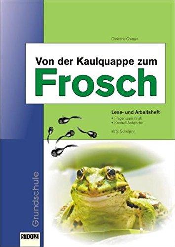 Von der Kaulquappe zum Frosch: Lese- und Arbeitsheft für Grundschulen