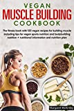 Vegan Muscle Building Cookbook: The fitness book with 125 vegan recipes for building muscle including tips for vegan sports nutrition and bodybuilding nutrition