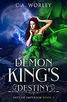 The Demon King's Destiny (Fate of Imperium Book 3) by [C.A. Worley]