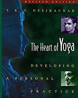 The Heart of Yoga: Developing a Personal Practice by [T. K. V. Desikachar]