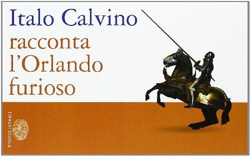 Italo Calvino racconta l'Orlando furioso. Per la Scuola media