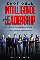 Emotional Intelligence for Leadership: Find out how to Enhance your (EQ) in Business, and People Management, by Improving your Social Skills, Empathy, Conversation, and Charisma