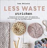 Less Waste stricken. Kreative und nützliche Ideen für Recycling und Vermeidung von Alltagsmüll vom Kochutensil aus der alten Konservendose bis zum ... bis zum selbst gemachten Jute-Spülschwamm
