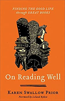 On Reading Well: Finding the Good Life through Great Books by [Karen Swallow Prior, Leland Ryken]
