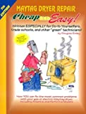 Cheap & Easy! Maytag Dryer Repair: 2000 Edition : For Do-It-Yourselfers (Cheap and Easy Series)