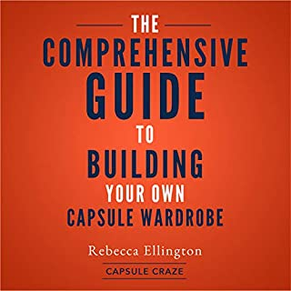 Capsule Craze: The Comprehensive Guide to Building Your Own Capsule Wardrobe                   By:                                                                                                                                 Rebecca Ellington                               Narrated by:                                                                                                                                 Charity May                      Length: 1 hr and 13 mins     27 ratings     Overall 4.6