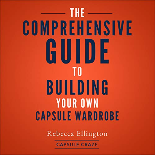 Capsule Craze: The Comprehensive Guide to Building Your Own Capsule Wardrobe cover art