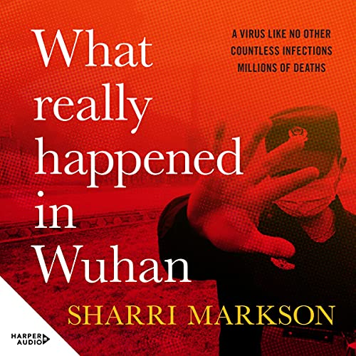 What Really Happened in Wuhan Audiobook By Sharri Markson cover art