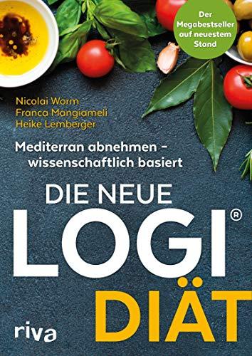 Die neue LOGI-Diät: Mediterran abnehmen – wissenschaftlich basiert. Der Megabestseller auf dem neuesten Stand