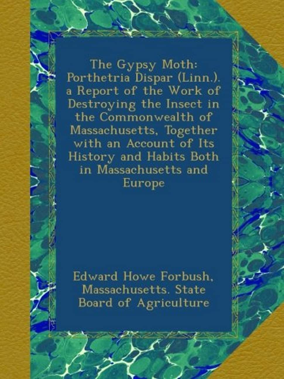 シーボードリーフレット唯物論The Gypsy Moth: Porthetria Dispar (Linn.). a Report of the Work of Destroying the Insect in the Commonwealth of Massachusetts, Together with an Account of Its History and Habits Both in Massachusetts and Europe