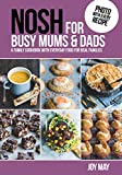 NOSH for Busy Mums and Dads: A Family Cookbook with Everyday Food