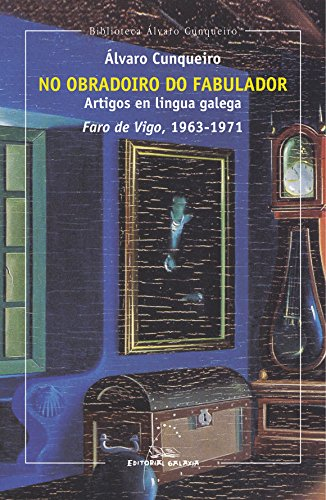 No obradoiro do fabulador. Artigos en lingua galega. Faro de Vigo, 1963-1971: 12 (Biblioteca Álvaro Cunqueiro)