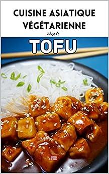 Cuisine asiatique végétarienne Tofu: Livre de recettes végétariennes illustré à base de tofu par [Cooking At Home]