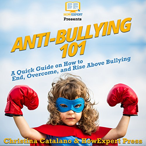 Anti-Bullying 101: A Quick Guide on How to End, Overcome, and Rise Above Bullying copertina