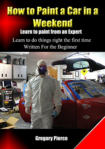 """How to Paint a Car in a Weekend: Learn to Paint from an Expert (How to """"Automotive Body & Paint Repair"""" Book 1)"""