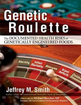 Genetic Roulette: The Documented Health Risks of Genetically Engineered Foods by [Jeffrey Smith]