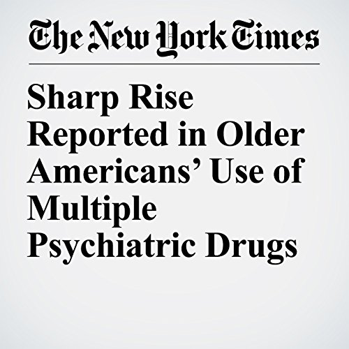 Sharp Rise Reported in Older Americans' Use of Multiple Psychiatric Drugs copertina
