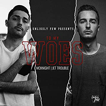 To My Woes (feat. Jet Trouble & McKnight)