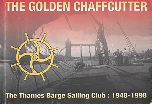 The Golden Chaff-Cutter: Fifty years of the Thames Barge Sailing Club, 1948-1998