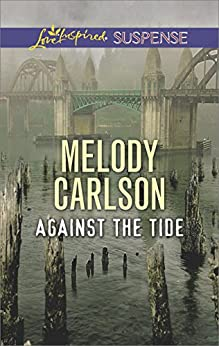 Against the Tide (Love Inspired Suspense) by [Melody Carlson]
