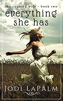 Everything She Has (Country Wife, Book Two) by [Jodi LaPalm]