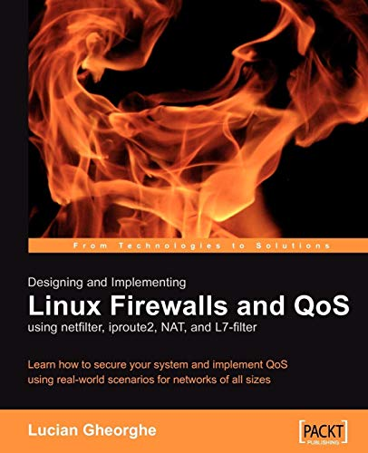 Designing and Implementing Linux Firewalls and QoS using netfilter, iproute2, NAT and l7-filter: Learn how to secure your system and implement QoS ... for networks of all sizes (English Edition)