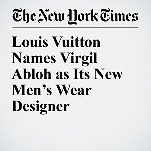 Louis Vuitton Names Virgil Abloh as Its New Men's Wear Designer copertina