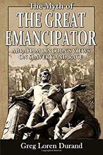 The Myth of the Great Emancipator: Abraham Lincoln's Views on Slavery and Race