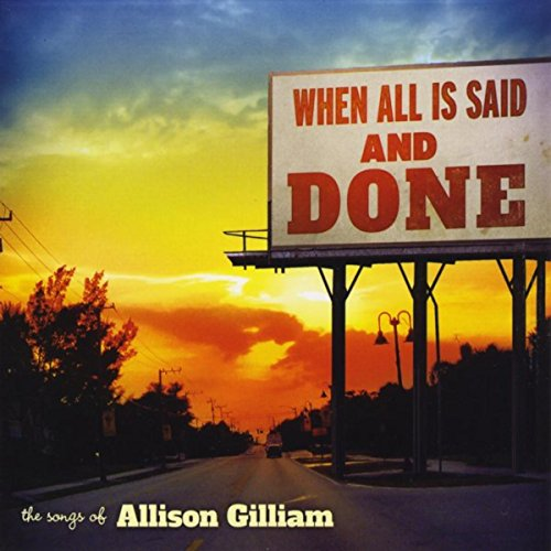 When All Is Said and Done: The Songs of Allison Gilliam