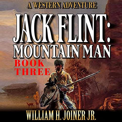 Jack Flint: Mountain Man: A Jack Flint Mountain Man Western, Book 3