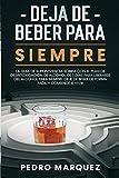 Deja De Beber Para Siempre: La guía de supervivencia sobria con el plan de desintoxicación de alcohol de 7 días para liberarse del alcohol para siempre. Deje de beber de forma fácil y comience a vivir
