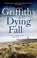 A Dying Fall: A spooky, gripping read for Halloween (Dr Ruth Galloway Mysteries 5) (The Dr Ruth Galloway Mysteries) by Elly Griffiths(2016-06-02)