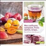 Mes confitures, compotes, fruits séchés, sirops... - Plus de fruits, moins de sucre ! de Marie Chioca