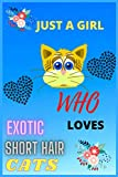just a girl who loves exotic short hair cats: Cats :Blank line Journal or Notebook With Funny Cats Print On The Cover. Cute Gift Idea For Cat lovers