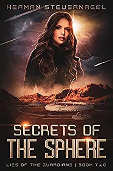 Secrets of the Sphere (Lies of The Guardians Book 2) by [Herman Steuernagel]
