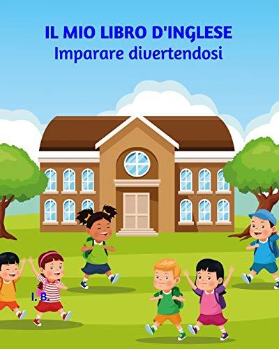 Il mio libro d'inglese: imparare divertendosi: Libro d'inglese per bambini - Libro d'inglese per la scuola primaria - Schede didattiche per bambini - Libro semplice di inglese
