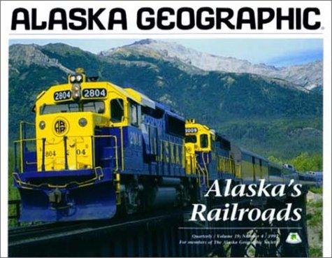 Alaska's Railroads (Alaska Geographic)