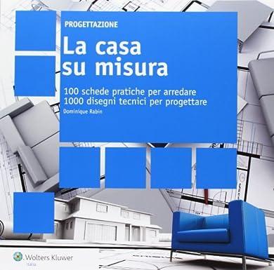 Foto di La casa su misura. 100 schede pratiche per arredare. 1000 disegni tecnici per progettare