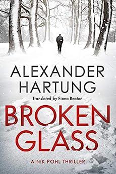 Broken Glass (A Nik Pohl Thriller Book 1) by [Alexander Hartung, Fiona Beaton]