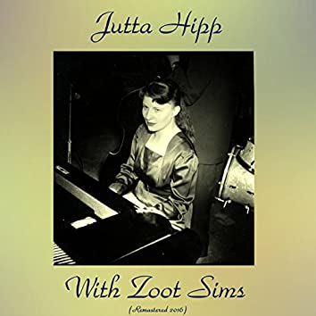 Jutta Hipp with Zoot Sims (feat. Zoot Sims) [Remastered 2016]