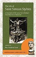 The Life of Saint Simeon Stylites: A Translation of the Syriac Text in Bedjam's Acta Martyrum Et Sanctorum, vol. 4 (Christian Roman Empire Series)